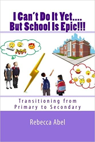 I Can't Do It Yet....But School Is Epic!!!: Transitioning from Primary to Secondary Paperback – 17 Nov. 2017